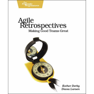Agile Retrospectives: Making Good Teams Great (BOK)