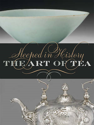 Steeped in History: The Art of Tea (BOK)