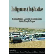 Indigenous (In)Justice: Human Rights Law and Bedouin Arabs in the Naqab/Negev (BOK)