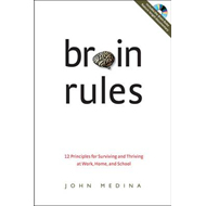Brain Rules: 12 Principles for Surviving and Thriving at Work, Home and School (BOK)