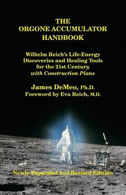 The Orgone Accumulator Handbook: Wilhelm Reich's Life-Energy Discoveries and Healing Tools for the 2 (BOK)