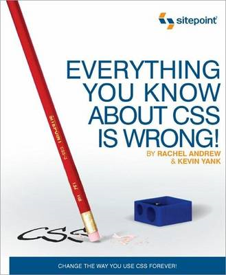 Everything You Know About CSS is Wrong! (BOK)