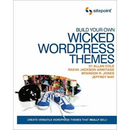 Build Your Own Wicked WordPress Themes (BOK)