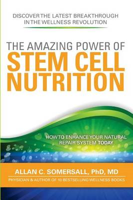 The Amazing Power of Stem Cell Nutrition: How to Enhance Your Natural Repair System Today (BOK)