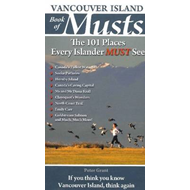 Vancouver Island Book of Musts: The 101 Places Every Islander MUST See (BOK)