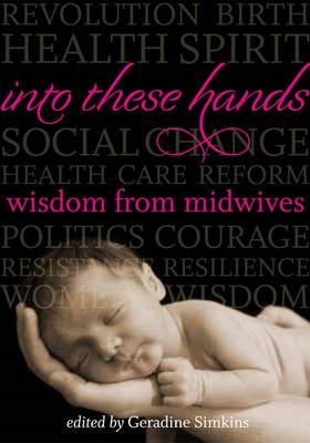 Into These Hands: Wisdom from Midwives (BOK)