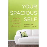 Your Spacious Self: Clear the Clutter and Discover Who You Are (BOK)
