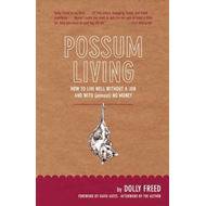 Possum Living: How to Live Well Without a Job and with No Money (BOK)