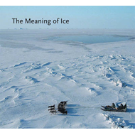 The Meaning of Ice: Human-sea Ice Relationships in Three Arctic Communities (BOK)