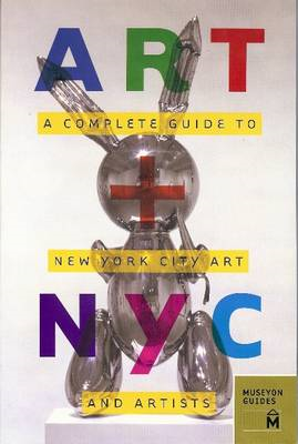 Art + NYC: A Complete Guide to New York City Art and Artists (BOK)