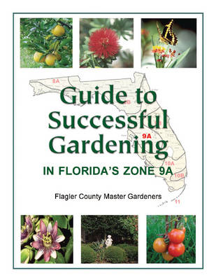 Guide to Successful Gardening in Florida's Zone 9A (BOK)