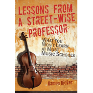 Lessons from a Street-Wise Professor: What You Won't Learn at Most Music Schools (BOK)
