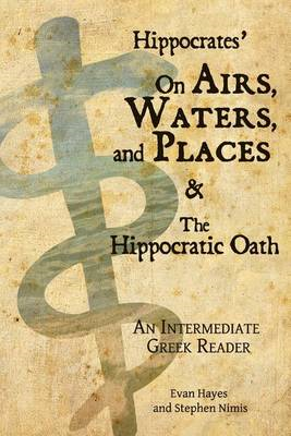 Hippocrates' on Airs, Waters, and Places and the Hippocratic Oath: An Intermediate Greek Reader: Gre (BOK)