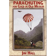 Parachuting for Gold in Old Mexico (BOK)