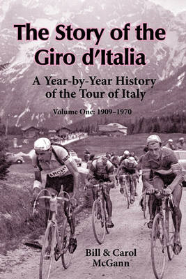 The Story of the Giro D'Italia: A Year-By-Year History of the Tour of Italy, Volume 1: 1909-1970 (BOK)