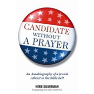Candidate without a Prayer: An Autobiography of a Jewish Atheist in the Bible Belt (BOK)