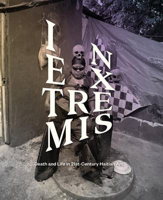 In Extremis: Death and Life in 21st-century Haitian Art (BOK)