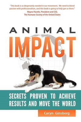 Animal Impact: Secrets Proven to Achieve Results and Move the World (BOK)