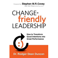 Change-Friendly Leadership: How to Transform Good Intentions Into Great Performance (BOK)