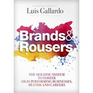 Brands and Rousers: The Holistic System to Foster High-Performing Businesses, Brands and Careers (BOK)
