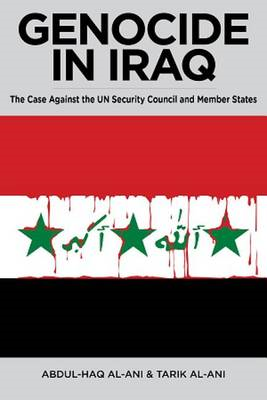 Genocide in Iraq: The Case Against the UN Security Council and Member States (BOK)