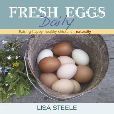 Fresh Eggs Daily: Raising Happy, Healthy Chickens... Naturally (BOK)