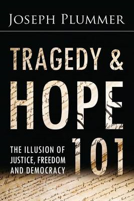 Tragedy and Hope 101: The Illusion of Justice, Freedom, and Democracy (BOK)