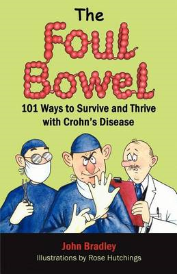 The Foul Bowel: 101 Ways to Survive and Thrive with Crohn's Disease (BOK)