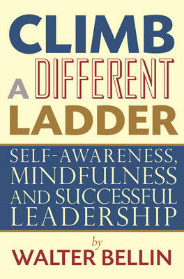 Climb a Different Ladder: Self-awareness, Mindfulness and Successful Leadership (BOK)
