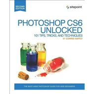 Photoshop CS6 Unlocked: 101 Tips, Tricks, and Techniques (BOK)