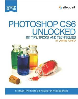 Photoshop CS6 Unlocked - 101 Tips, Tricks, and Techniques 2e (BOK)