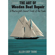 The Art of Wooden Boat Repair: A Boatwright's Secret Tricks of the Trade (BOK)