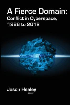 A Fierce Domain: Conflict in Cyberspace, 1986 to 2012 (BOK)