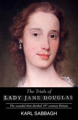 The Trials of Lady Jane Douglas: The Scandal That Divided 18th Century Britain (BOK)