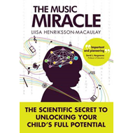 The Music Miracle: The Scientific Secret to Unlocking Your Child's Full Potential (BOK)