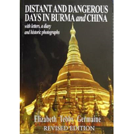 Distant and Dangerous Days in Burma and China: With Letters, a Diary and Historic Photographs (BOK)