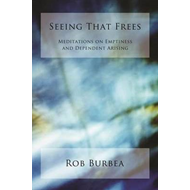 Seeing That Frees: Meditations on Emptiness and Dependent Arising (BOK)