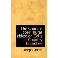 The Church-Goer: Rural Rides; Or, Calls at Country Churches (BOK)