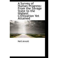 A Survey of Human Progress: From the Savage State to the Highest Civilization Yet Attained (BOK)