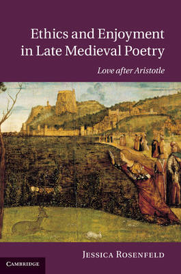 Ethics and Enjoyment in Late Medieval Poetry: Love After Aristotle (BOK)