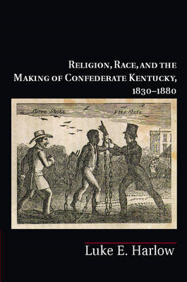 Religion, Race, and the Making of Confederate Kentucky, 1830 (BOK)