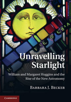 Unravelling Starlight: William and Margaret Huggins and the Rise of the New Astronomy (BOK)
