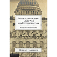 Washington During Civil War and Reconstruction: Race and Radicalism (BOK)