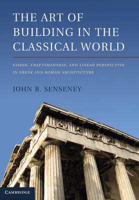 The Art of Building in the Classical World: Vision, Craftsmanship, and Linear Perspective in Greek a (BOK)