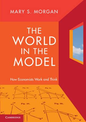 The World in the Model: How Economists Work and Think (BOK)
