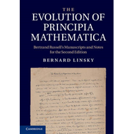 The Evolution of Principia Mathematica: Bertrand Russell's Manuscripts and Notes for the Second Edit (BOK)