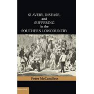 Slavery, Disease, and Suffering in the Southern Lowcountry (BOK)