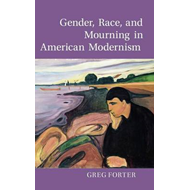 Gender, Race, and Mourning in American Modernism (BOK)