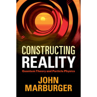 Constructing Reality: Quantum Theory and Particle Physics (BOK)