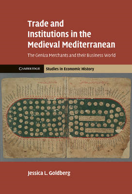 Trade and Institutions in the Medieval Mediterranean: The Geniza Merchants and Their Business World (BOK)